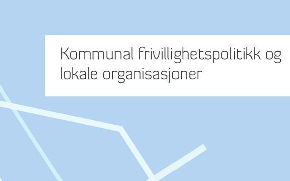 Ingressbilde til rapport Kommunal frivillighetspolitikk og lokale organisasjoner
